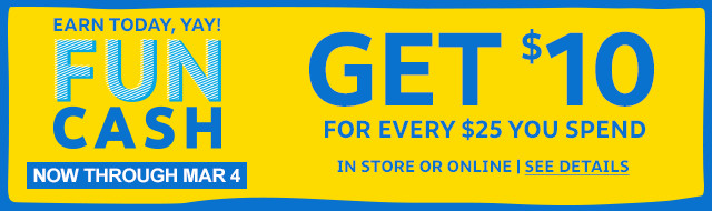 earn today, yay! funcash | get $10 for every $25 you spend now through march 4 | in store and online | see offer details